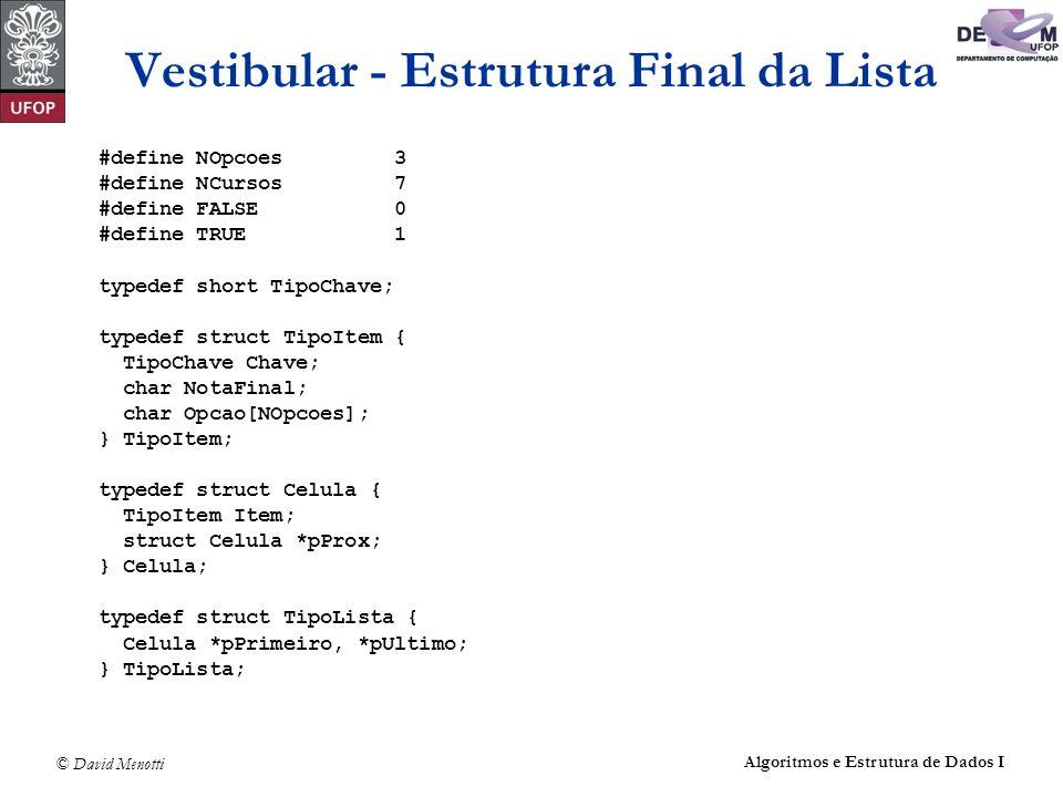 © David Menotti Algoritmos e Estrutura de Dados I Vestibular - Estrutura Final da Lista #define NOpcoes 3 #define NCursos 7 #define FALSE 0 #define TR