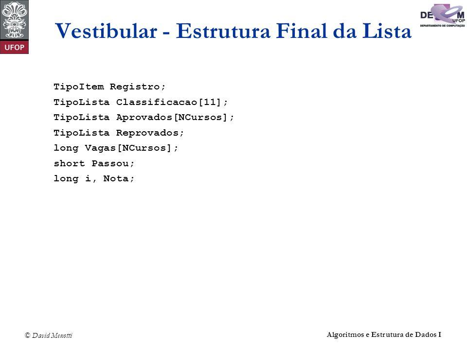 © David Menotti Algoritmos e Estrutura de Dados I Vestibular - Estrutura Final da Lista TipoItem Registro; TipoLista Classificacao[11]; TipoLista Apro