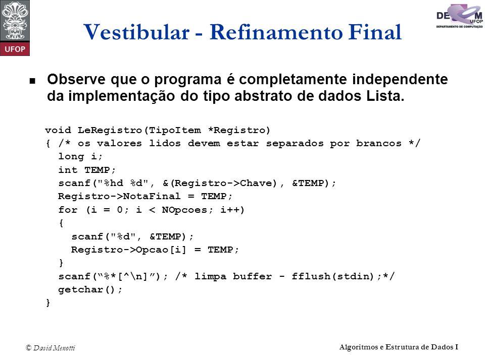 © David Menotti Algoritmos e Estrutura de Dados I Vestibular - Refinamento Final Observe que o programa é completamente independente da implementação