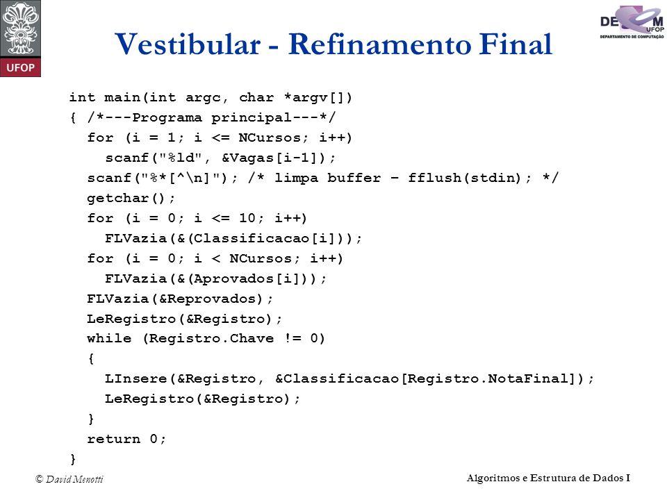 © David Menotti Algoritmos e Estrutura de Dados I Vestibular - Refinamento Final int main(int argc, char *argv[]) { /*---Programa principal---*/ for (