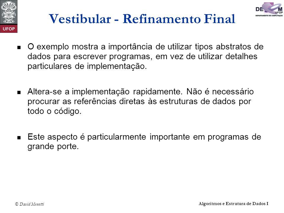 © David Menotti Algoritmos e Estrutura de Dados I Vestibular - Refinamento Final O exemplo mostra a importância de utilizar tipos abstratos de dados p