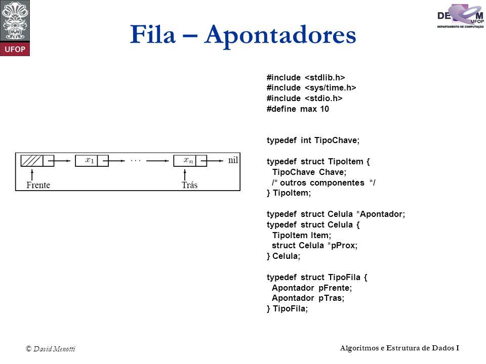 © David Menotti Algoritmos e Estrutura de Dados I Fila – Apontadores #include #define max 10 typedef int TipoChave; typedef struct TipoItem { TipoChav