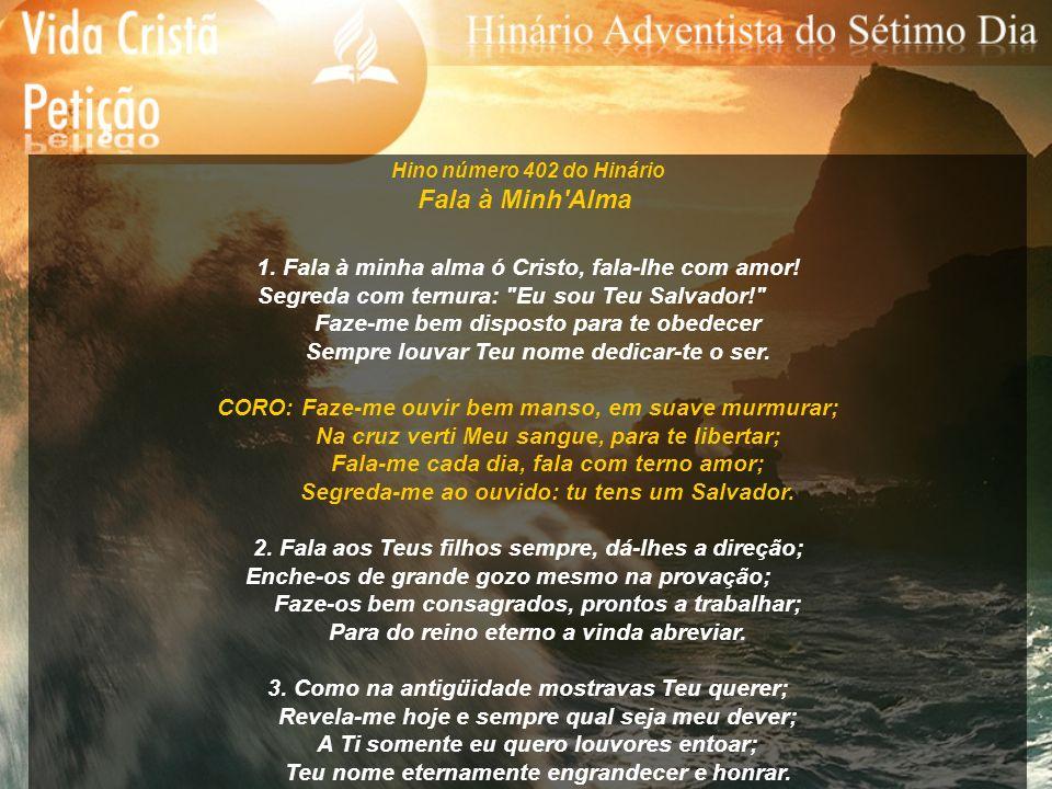 Hino número 402 do Hinário Fala à Minh'Alma 1. Fala à minha alma ó Cristo, fala-lhe com amor! Segreda com ternura: