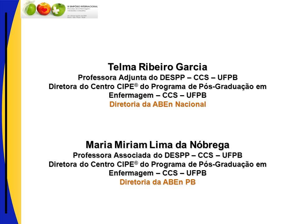Maria Miriam Lima da Nóbrega Professora Associada do DESPP – CCS – UFPB Diretora do Centro CIPE ® do Programa de Pós-Graduação em Enfermagem – CCS – U