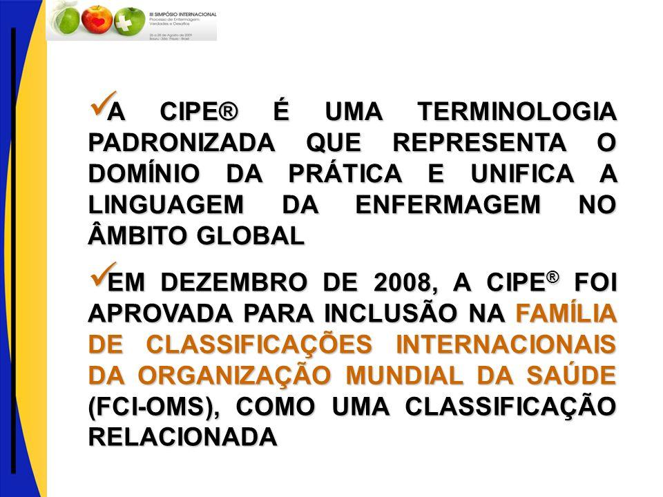EM DEZEMBRO DE 2008, A CIPE ® FOI APROVADA PARA INCLUSÃO NA FAMÍLIA DE CLASSIFICAÇÕES INTERNACIONAIS DA ORGANIZAÇÃO MUNDIAL DA SAÚDE (FCI-OMS), COMO U