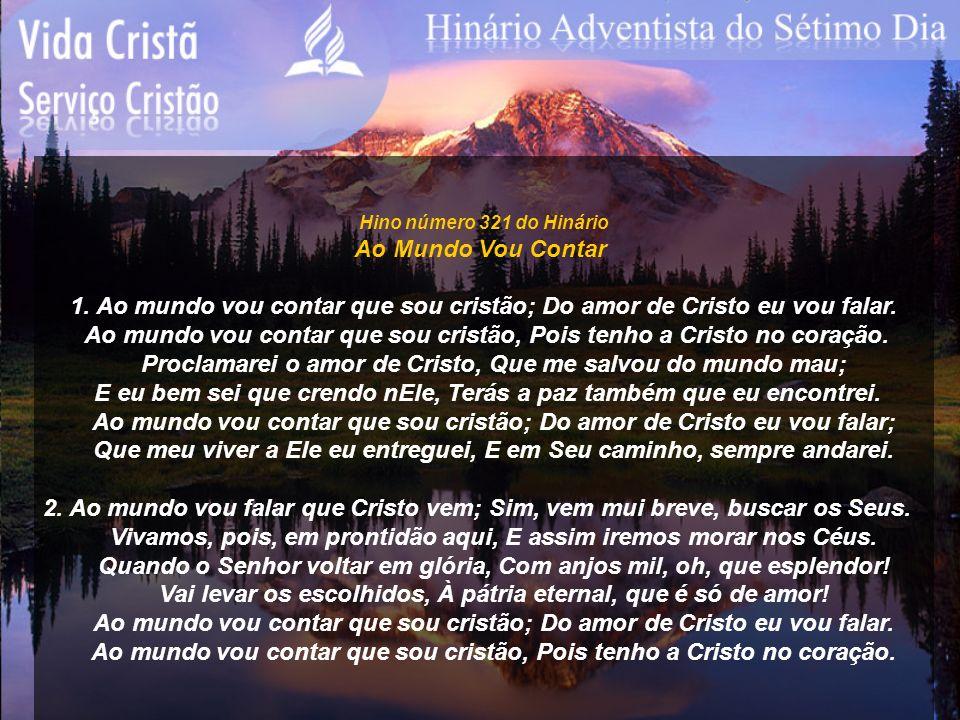 Hino número 321 do Hinário Ao Mundo Vou Contar 1. Ao mundo vou contar que sou cristão; Do amor de Cristo eu vou falar. Ao mundo vou contar que sou cri
