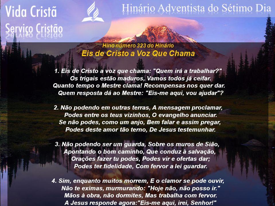 Hino número 323 do Hinário Eis de Cristo a Voz Que Chama 1. Eis de Cristo a voz que chama: