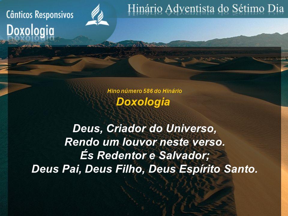 Hino número 586 do Hinário Doxologia Deus, Criador do Universo, Rendo um louvor neste verso. És Redentor e Salvador; Deus Pai, Deus Filho, Deus Espíri