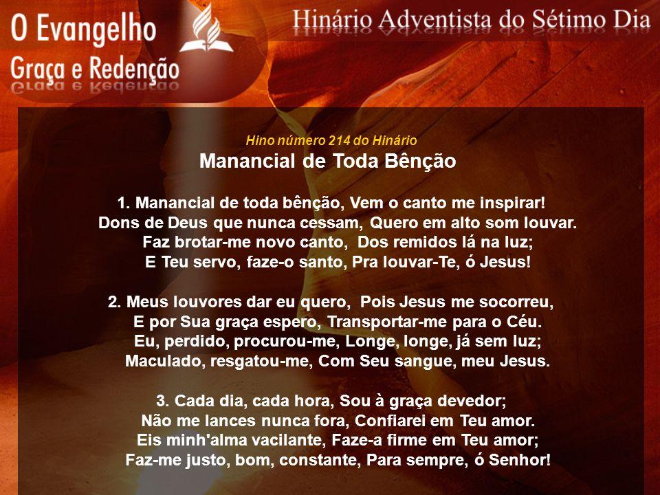 Hino número 214 do Hinário Manancial de Toda Bênção 1. Manancial de toda bênção, Vem o canto me inspirar! Dons de Deus que nunca cessam, Quero em alto