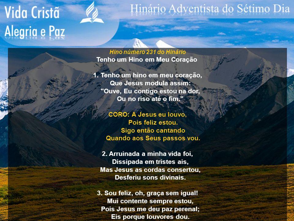 Hino número 231 do Hinário Tenho um Hino em Meu Coração 1. Tenho um hino em meu coração, Que Jesus modula assim: