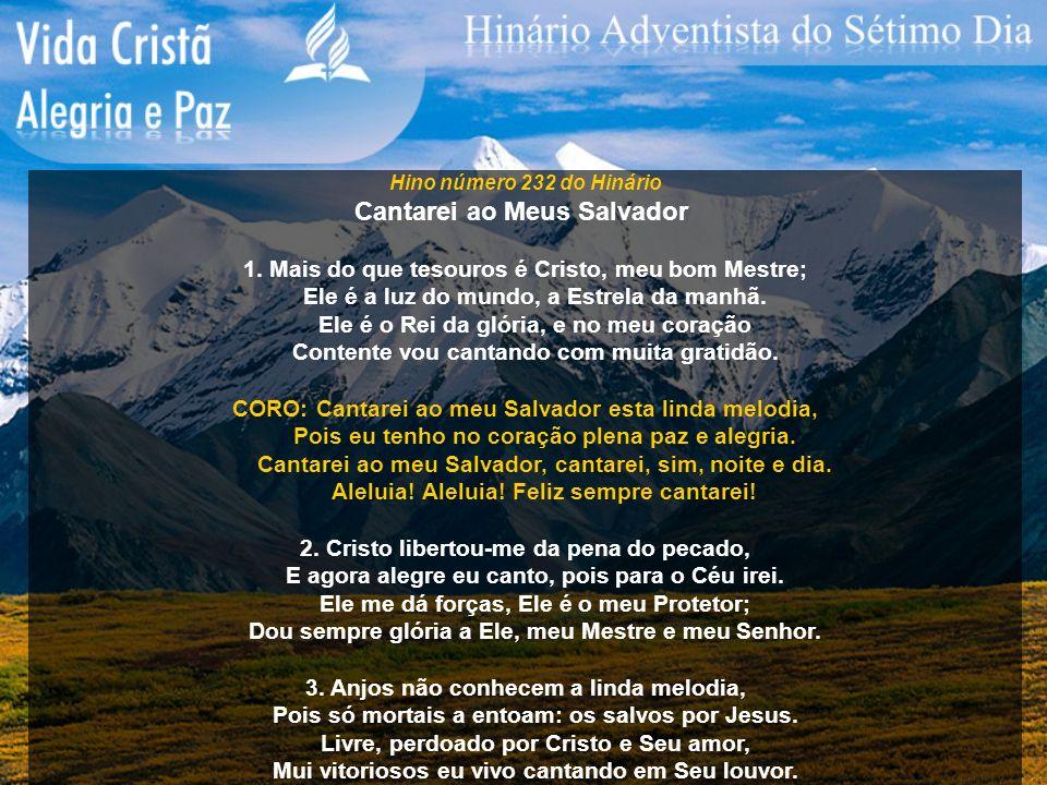 Hino número 232 do Hinário Cantarei ao Meus Salvador 1. Mais do que tesouros é Cristo, meu bom Mestre; Ele é a luz do mundo, a Estrela da manhã. Ele é