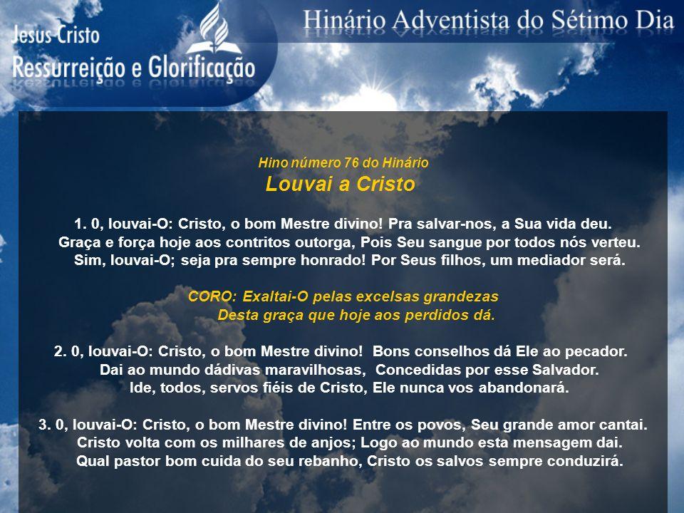 Hino número 76 do Hinário Louvai a Cristo 1. 0, louvai-O: Cristo, o bom Mestre divino! Pra salvar-nos, a Sua vida deu. Graça e força hoje aos contrito