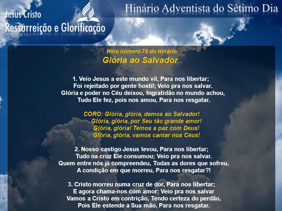 Hino número 79 do Hinário Glória ao Salvador 1. Veio Jesus a este mundo vil, Para nos libertar; Foi rejeitado por gente hostil; Veio pra nos salvar. G