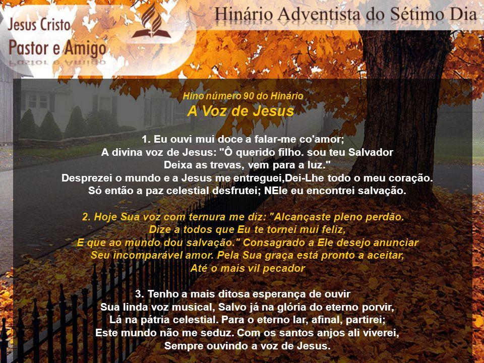 Hino número 90 do Hinário A Voz de Jesus 1. Eu ouvi mui doce a falar-me co'amor; A divina voz de Jesus: