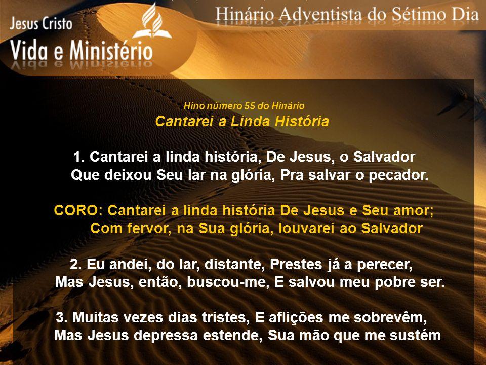Hino número 55 do Hinário Cantarei a Linda História 1. Cantarei a linda história, De Jesus, o Salvador Que deixou Seu lar na glória, Pra salvar o peca