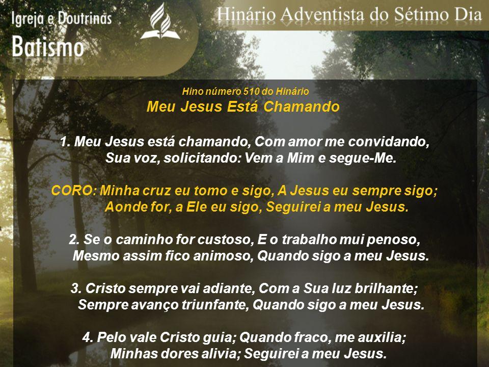 Hino número 510 do Hinário Meu Jesus Está Chamando 1. Meu Jesus está chamando, Com amor me convidando, Sua voz, solicitando: Vem a Mim e segue-Me. COR