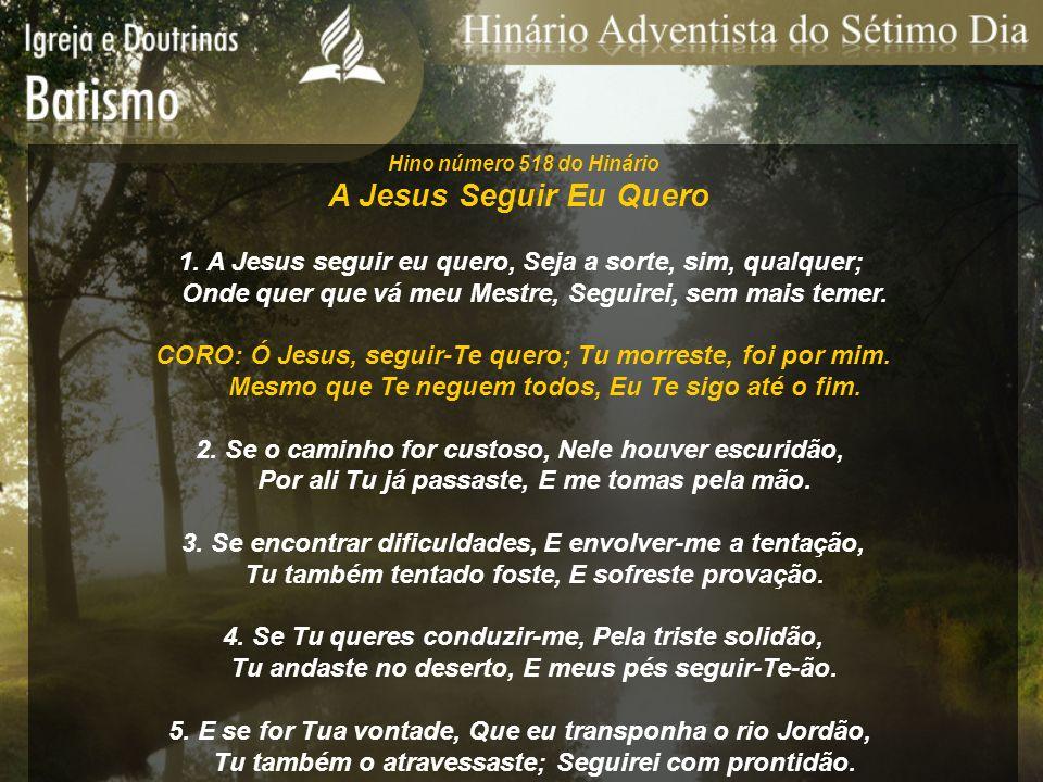 Hino número 518 do Hinário A Jesus Seguir Eu Quero 1. A Jesus seguir eu quero, Seja a sorte, sim, qualquer; Onde quer que vá meu Mestre, Seguirei, sem