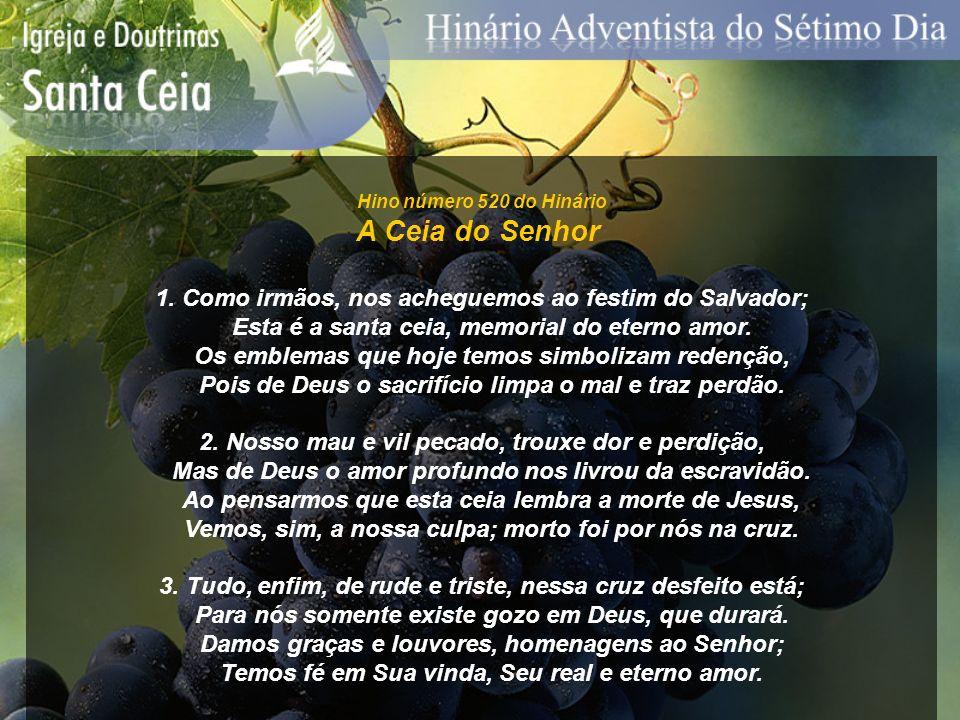 Hino número 520 do Hinário A Ceia do Senhor 1. Como irmãos, nos acheguemos ao festim do Salvador; Esta é a santa ceia, memorial do eterno amor. Os emb