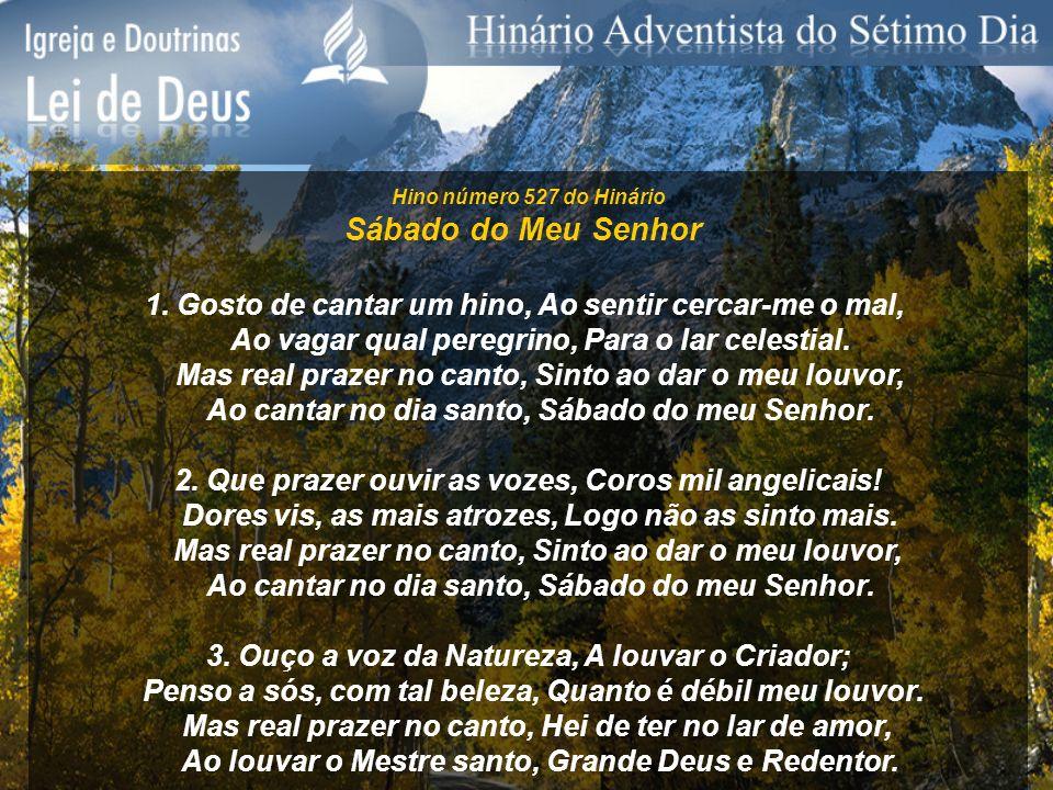 Hino número 527 do Hinário Sábado do Meu Senhor 1. Gosto de cantar um hino, Ao sentir cercar-me o mal, Ao vagar qual peregrino, Para o lar celestial.