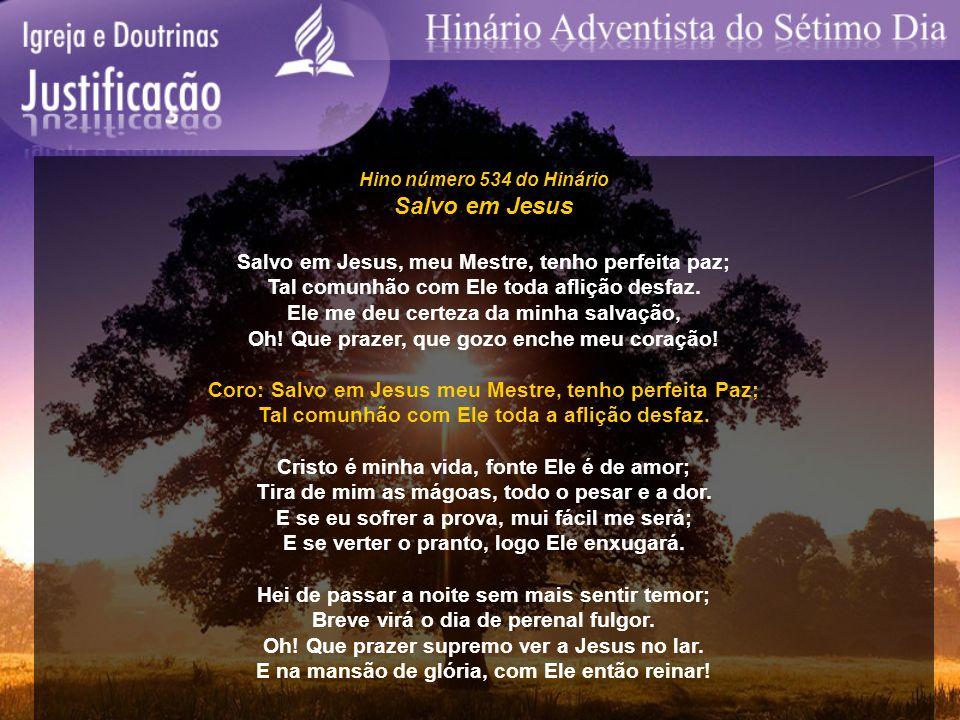 Hino número 534 do Hinário Salvo em Jesus Salvo em Jesus, meu Mestre, tenho perfeita paz; Tal comunhão com Ele toda aflição desfaz. Ele me deu certeza