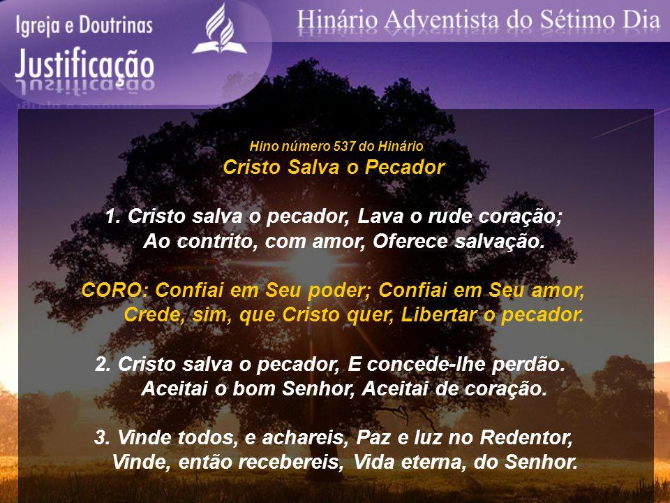 Hino número 537 do Hinário Cristo Salva o Pecador 1. Cristo salva o pecador, Lava o rude coração; Ao contrito, com amor, Oferece salvação. CORO: Confi