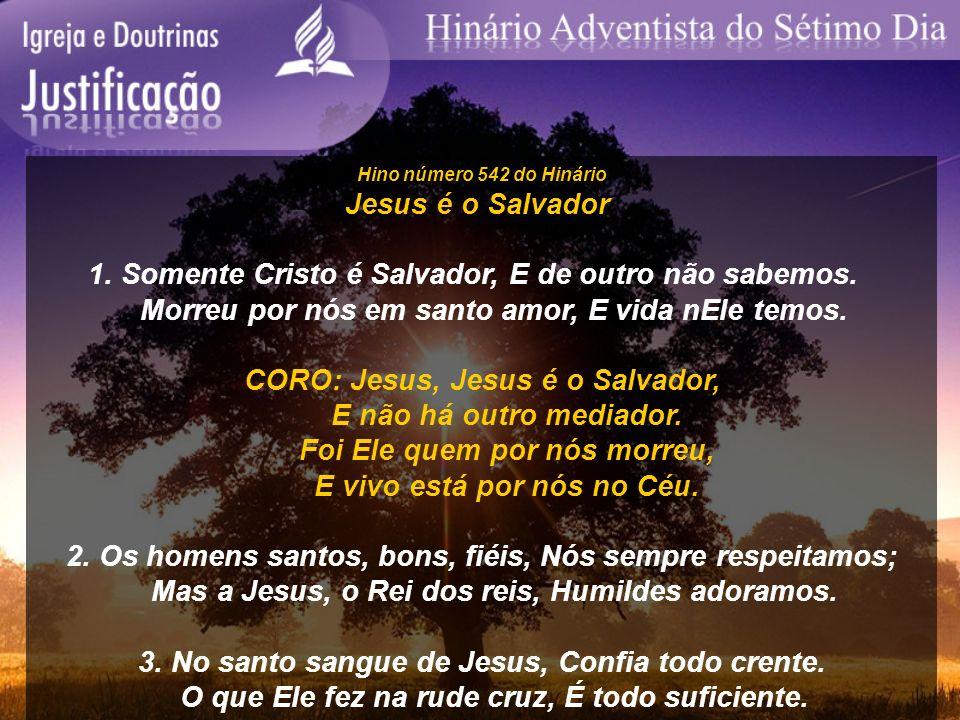 Hino número 542 do Hinário Jesus é o Salvador 1. Somente Cristo é Salvador, E de outro não sabemos. Morreu por nós em santo amor, E vida nEle temos. C
