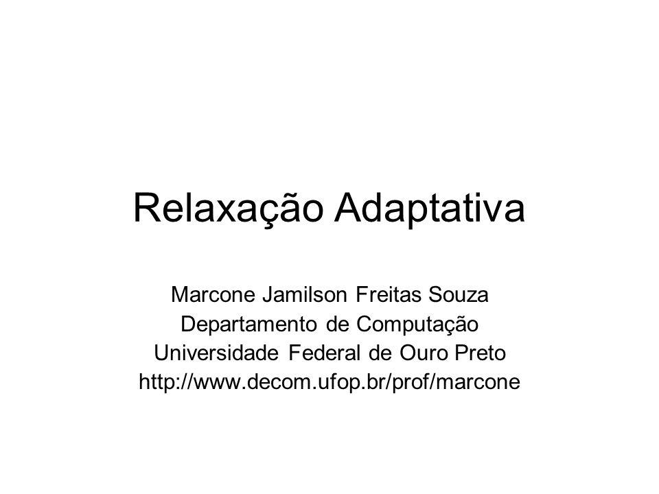 Relaxação Adaptativa Marcone Jamilson Freitas Souza Departamento de Computação Universidade Federal de Ouro Preto http://www.decom.ufop.br/prof/marcone