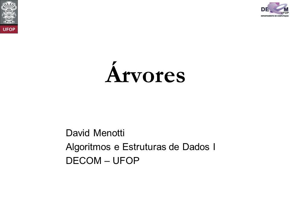 © David Menotti Algoritmos e Estrutura de Dados I TAD TArvoreBin typedef int TItem; typedef struct TArvoreBin* Apontador; typedef struct TArvoreBin { TItem Item; Apontador pEsq; Apontador pDir; } TArvore;