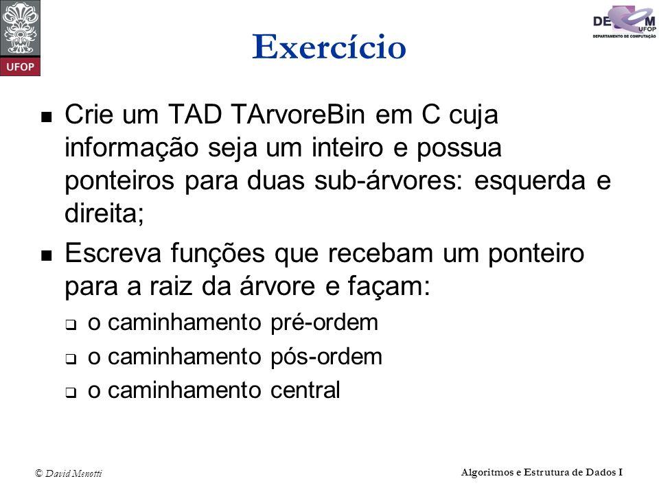 © David Menotti Algoritmos e Estrutura de Dados I Exercício Crie um TAD TArvoreBin em C cuja informação seja um inteiro e possua ponteiros para duas s