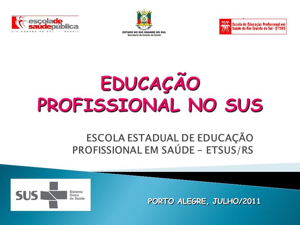 ESCOLA ESTADUAL DE EDUCAÇÃO PROFISSIONAL EM SAÚDE - ETSUS/RS PORTO ALEGRE, JULHO/2011