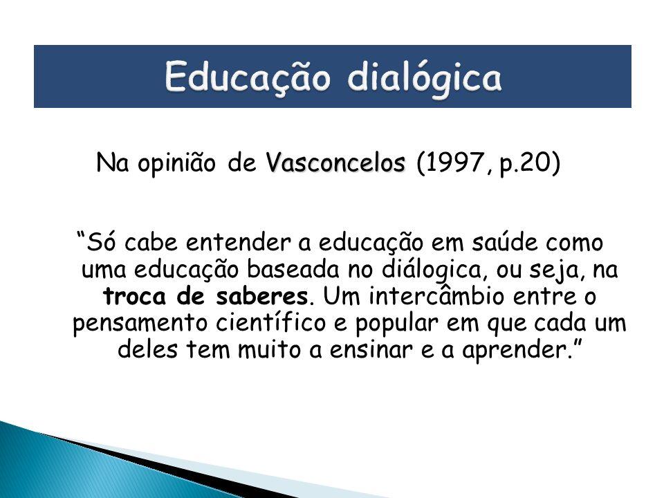 Só cabe entender a educação em saúde como uma educação baseada no diálogica, ou seja, na troca de saberes. Um intercâmbio entre o pensamento científic