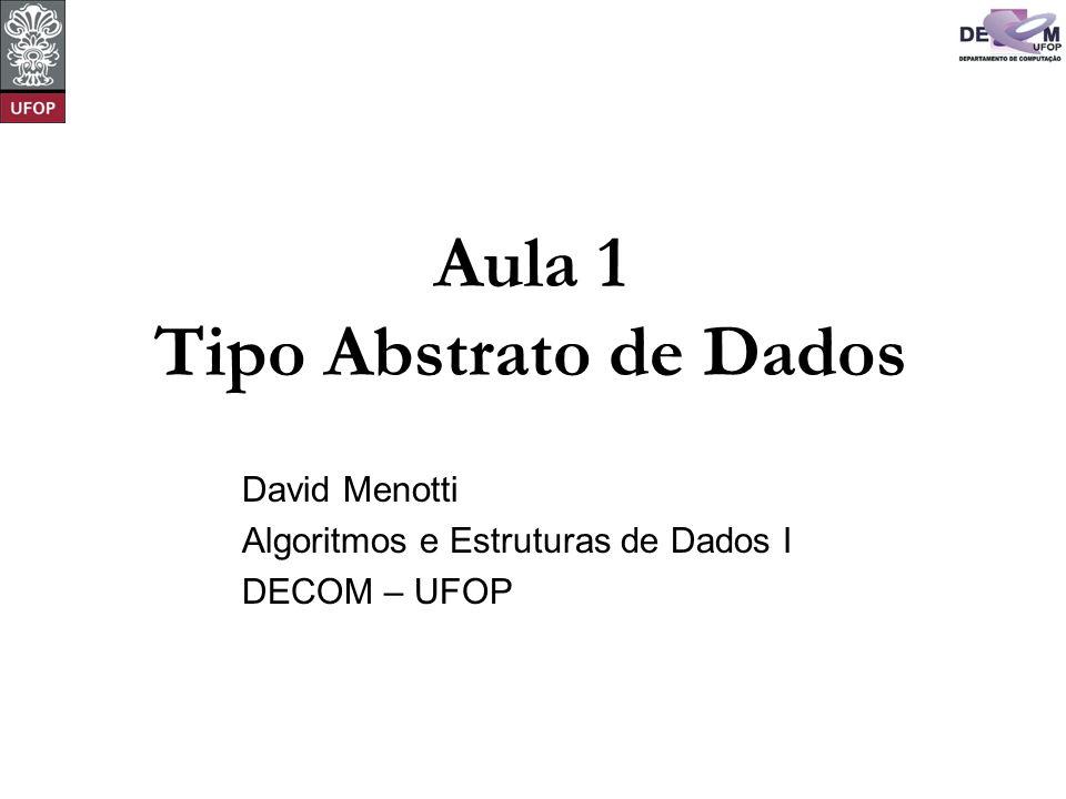 Aula 1 Tipo Abstrato de Dados David Menotti Algoritmos e Estruturas de Dados I DECOM – UFOP