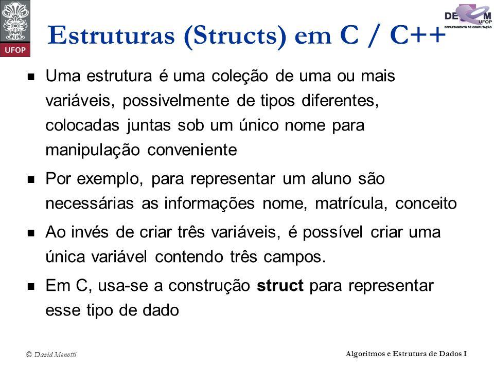 © David Menotti Algoritmos e Estrutura de Dados I Estruturas (Structs) em C / C++ Uma estrutura é uma coleção de uma ou mais variáveis, possivelmente