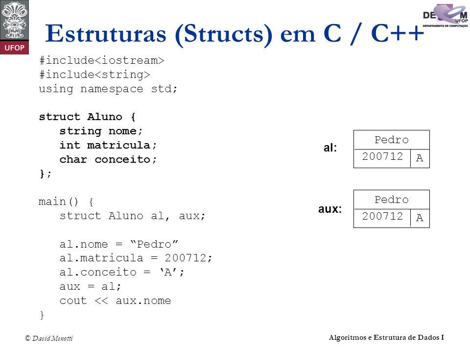 © David Menotti Algoritmos e Estrutura de Dados I Estruturas (Structs) em C / C++ #include using namespace std; struct Aluno { string nome; int matric