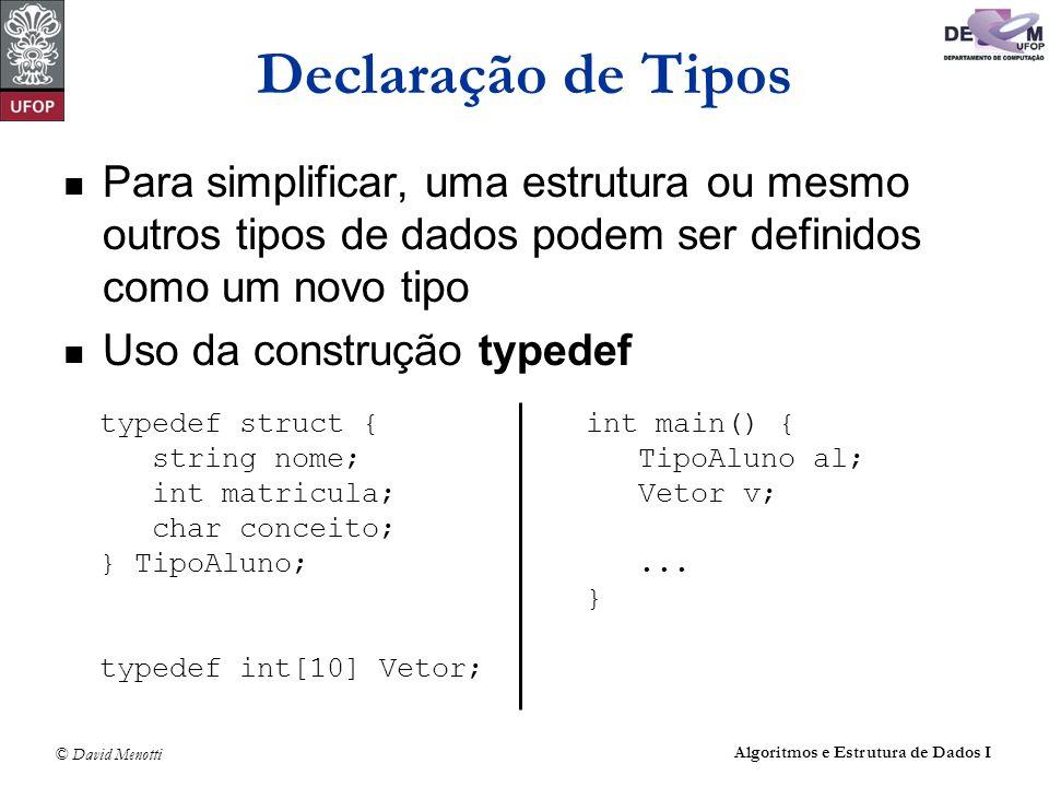 © David Menotti Algoritmos e Estrutura de Dados I Declaração de Tipos Para simplificar, uma estrutura ou mesmo outros tipos de dados podem ser definid