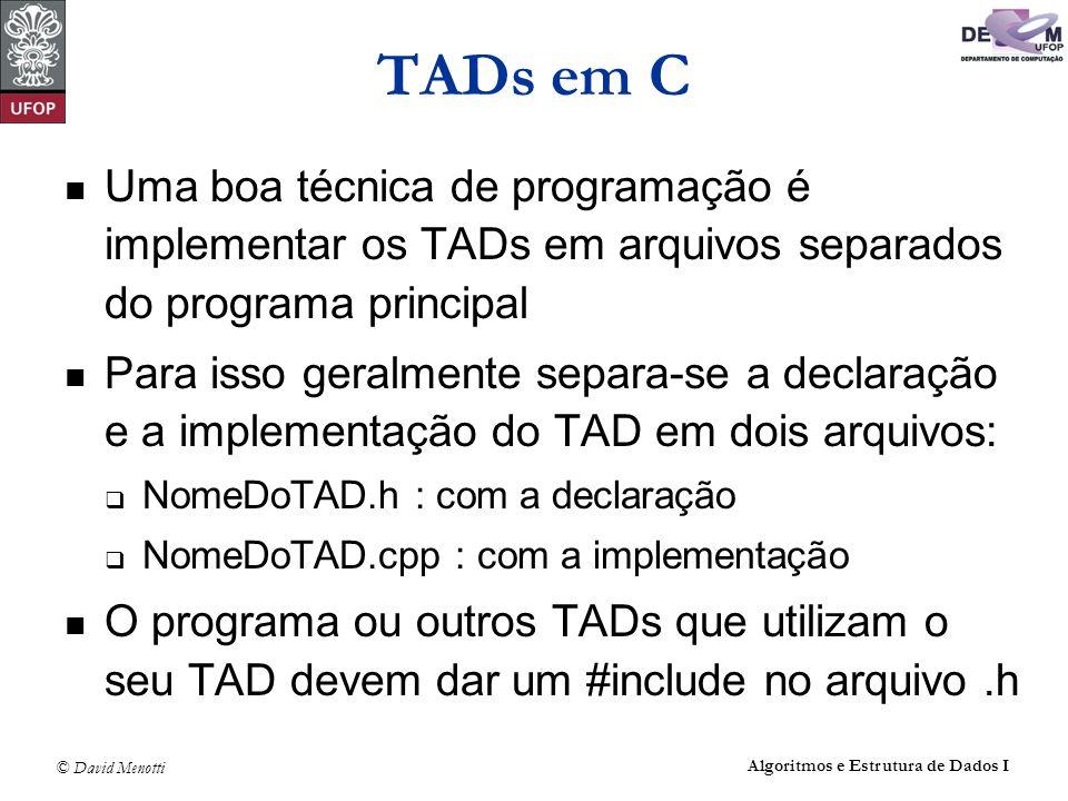 © David Menotti Algoritmos e Estrutura de Dados I Uma boa técnica de programação é implementar os TADs em arquivos separados do programa principal Par
