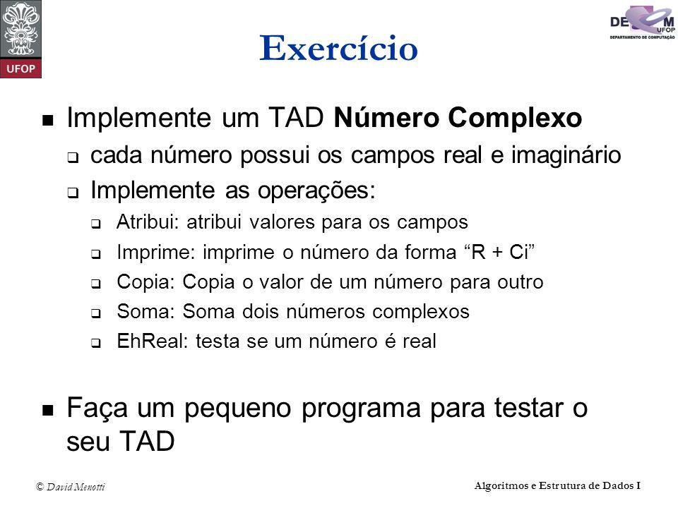 © David Menotti Algoritmos e Estrutura de Dados I Exercício Implemente um TAD Número Complexo cada número possui os campos real e imaginário Implement