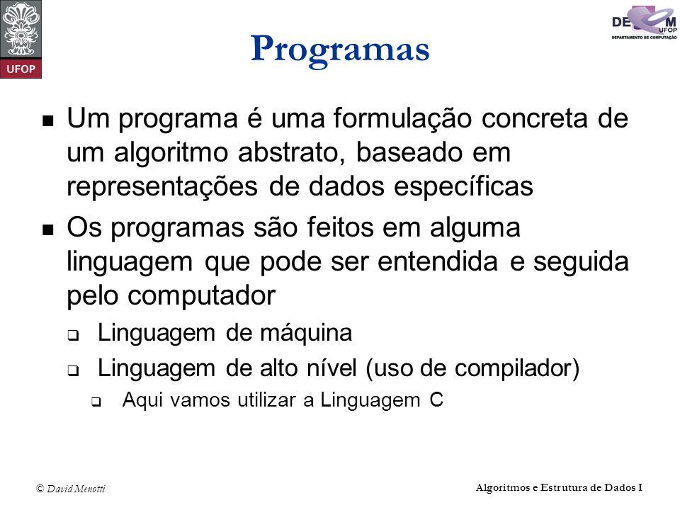 © David Menotti Algoritmos e Estrutura de Dados I Linguagem C Criada no início da década de 70 para a programação do sistema operacional Unix Uma das linguagens mais utilizadas no mundo, e serviu como base para outras como C++, C#, etc.