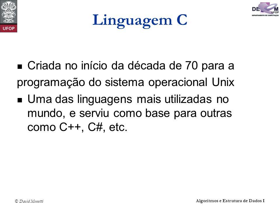 © David Menotti Algoritmos e Estrutura de Dados I Linguagem C Criada no início da década de 70 para a programação do sistema operacional Unix Uma das