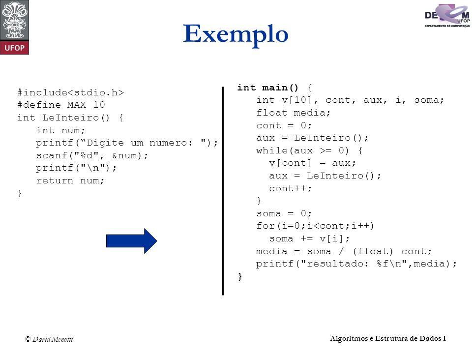 © David Menotti Algoritmos e Estrutura de Dados I Exemplo #include #define MAX 10 int LeInteiro() { int num; printf(Digite um numero: