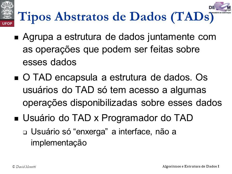 © David Menotti Algoritmos e Estrutura de Dados I Tipos Abstratos de Dados (TADs) Agrupa a estrutura de dados juntamente com as operações que podem se