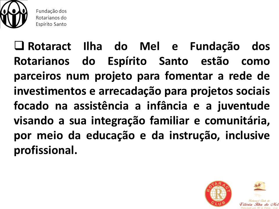Fundação dos Rotarianos do Espírito Santo Rotaract Ilha do Mel e Fundação dos Rotarianos do Espírito Santo estão como parceiros num projeto para fomen