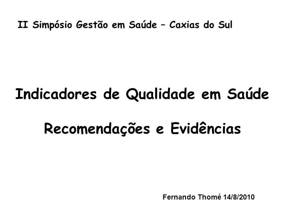 II Simpósio Gestão em Saúde – Caxias do Sul Indicadores de Qualidade em Saúde Recomendações e Evidências Fernando Thomé 14/8/2010
