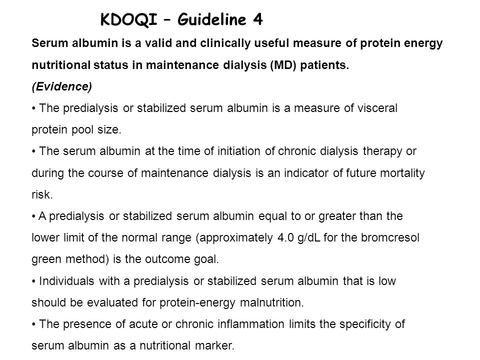 Serum albumin is a valid and clinically useful measure of protein energy nutritional status in maintenance dialysis (MD) patients. (Evidence) The pred
