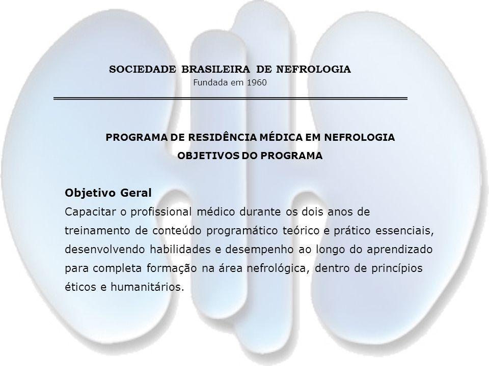 SOCIEDADE BRASILEIRA DE NEFROLOGIA Fundada em 1960 PROGRAMA DE RESIDÊNCIA MÉDICA EM NEFROLOGIA OBJETIVOS DO PROGRAMA Objetivo Geral Capacitar o profis