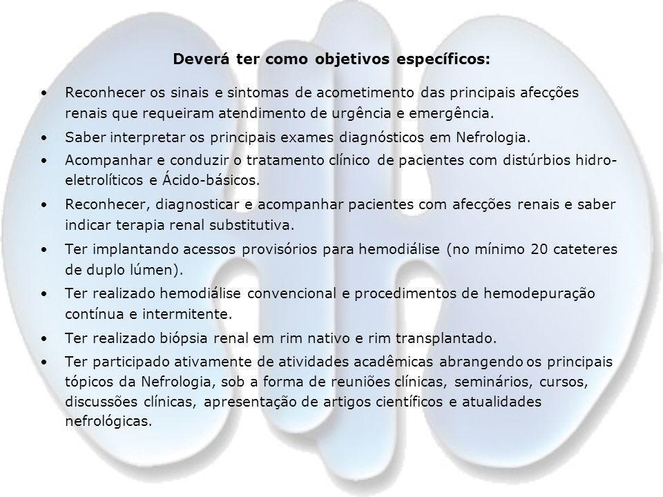 Deverá ter como objetivos específicos: Reconhecer os sinais e sintomas de acometimento das principais afecções renais que requeiram atendimento de urg