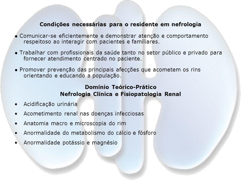 Condições necessárias para o residente em nefrologia Comunicar-se eficientemente e demonstrar atenção e comportamento respeitoso ao interagir com paci
