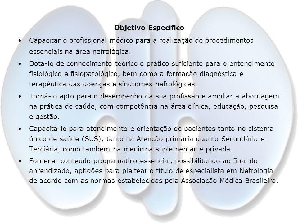 Objetivo Específico Capacitar o profissional médico para a realização de procedimentos essenciais na área nefrológica. Dotá-lo de conhecimento teórico
