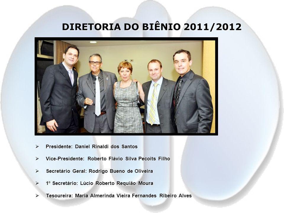 DIRETORIA DO BIÊNIO 2011/2012 DIRETORIA DO BIÊNIO 2011/2012 Presidente: Daniel Rinaldi dos Santos Presidente: Daniel Rinaldi dos Santos Vice-President