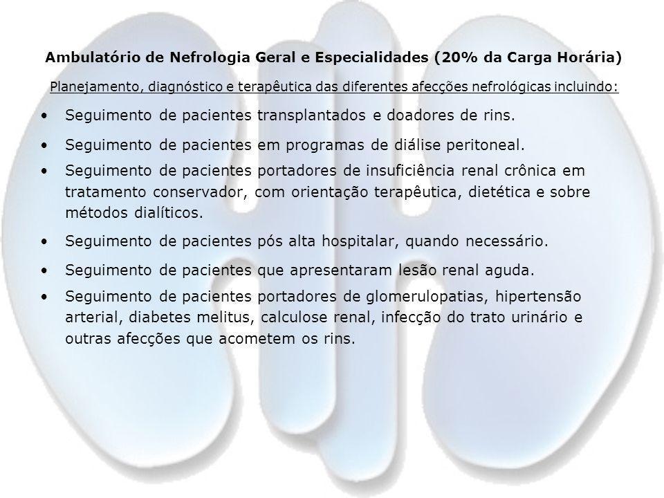 Ambulatório de Nefrologia Geral e Especialidades (20% da Carga Horária) Planejamento, diagnóstico e terapêutica das diferentes afecções nefrológicas i